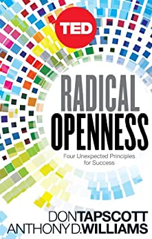 Radical Openness: Four Unexpected Principles for Success (Kindle Single) (TED Books Book 28) by [Tapscott, Don, Williams, Anthony D.]