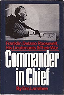 Commander In Chief Franklin Delano Roosevelt His Lieutenants And Their War