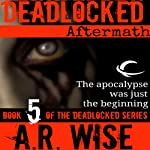 Deadlocked 5: Aftermath | A. R. Wise
