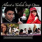 Almost a Turkish Soap Opera, Volume 1   Anne-Rae Vasquez