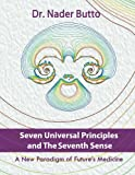 img - for Seven Universal Principles and the Seventh Sense: A New Paradigm of Future s Medicine book / textbook / text book