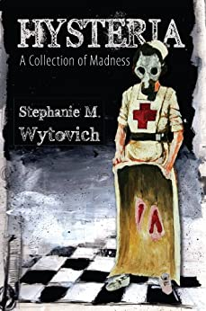 Hysteria: A Collection of Madness by [Wytovich, Stephanie M.]