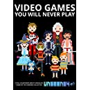 Video Games You Will Never Play: Full Color