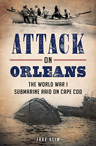 Pdf eBooks Attack on Orleans: The World War I Submarine Raid on Cape Cod