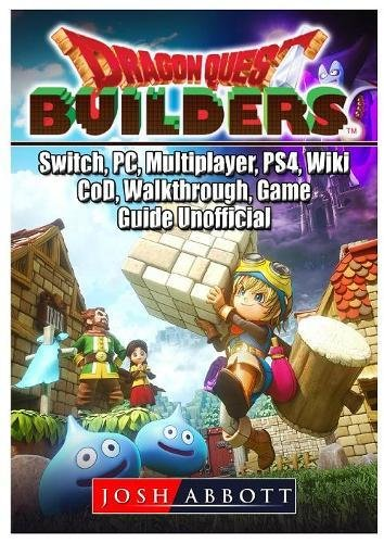 Dragon Quest Builders, Switch, Pc, Multiplayer, Ps4, Wiki, Cod, Walkthrough, Game Guide Unofficial [Abbott, Josh] (Tapa Blanda)