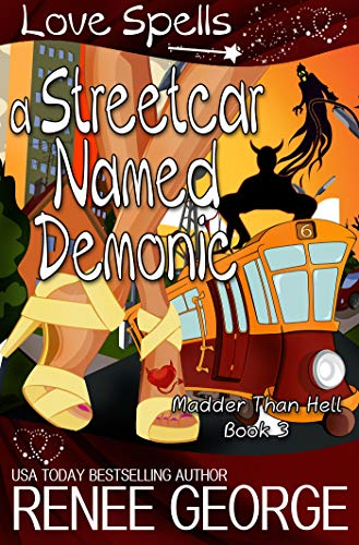 A Streetcar Named Demonic (Madder Than Hell Book 3) by [George, Renee, Spells, Love]