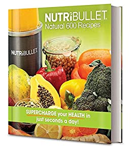 Nutribullet Natural 600 Recipes Supercharge ebook product image
