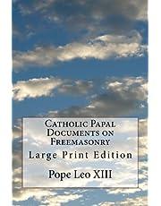 Catholic Papal Documents on Freemasonry: Large Print Edition