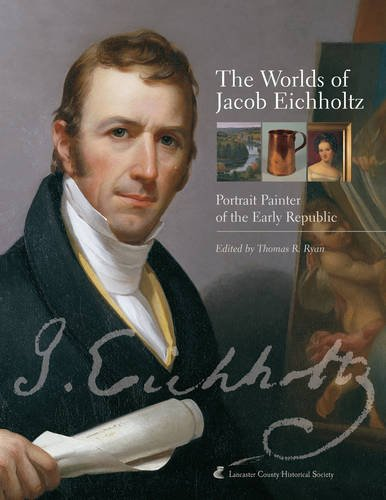 Read Online The Worlds of Jacob Eichholtz: Portrait Painter of the Early Republic pdf