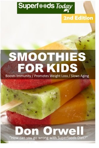 Smoothies For Kids: Over 90 Quick & Easy Gluten Free Low Cholesterol Whole Foods Blender Recipes full of Antioxidants & Phytochemicals (Natural Weight Loss Transformation) (Volume 100) ebook