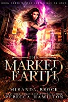 The Marked Earth: A New Adult Urban Fantasy Romance Novel (The Cursed Key Trilogy Book 3)