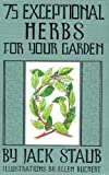 75 Exceptional Herbs for Your Garden, Jack E. Staub, 142360251X