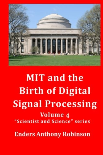 MIT and the Birth of Digital Signal Processing (Scientist and Science series) (Volume 4)