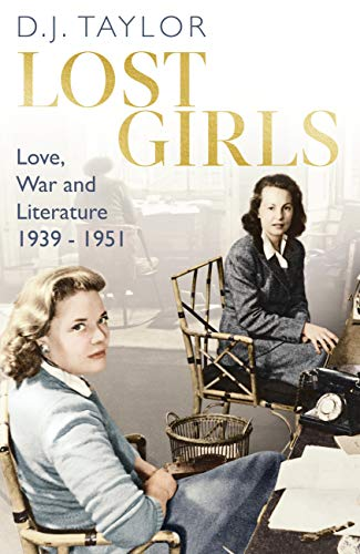 Lost Girls: Love, War and Literature: 1939-51 por D.J. Taylor