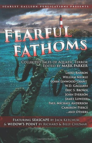 Fearful Fathoms: Collected Tales of Aquatic Terror (Vol. I - Seas & Oceans) (Volume 1)