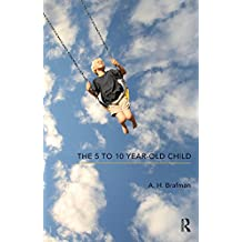 The 5 to 10 Year-Old Child (The Karnac Developmental Psychology Series)