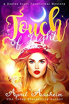 Touch of Light: A Baylee Scott Paranormal Mystery (The Reed Hollow Chronicles Book 1) by [Aasheim, April]