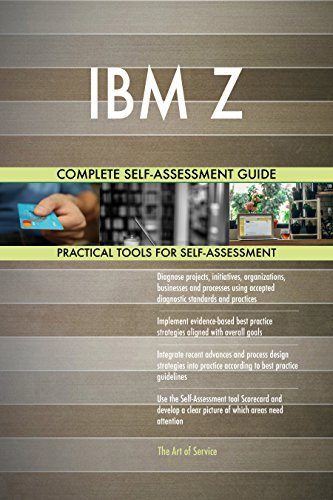 IBM Z All-Inclusive Self-Assessment - More than 720 Success Criteria, Instant Visual Insights, Comprehensive Spreadsheet Dashboard, Auto-Prioritized for Quick Results