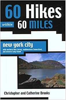 60 Hikes Within 60 Miles: New York City: With Northern New Jersey, Southwestern Connecticut, and Western Long Island by Brooks, Christopher, Brooks, Catherine (2004)