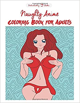 Amazon Naughty Anime Coloring Books For Adults 9781523290871 Individuality Patch Po