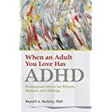 When An Adult You Love Has ADHD: Professional Advice For Parents Partners and Siblings
