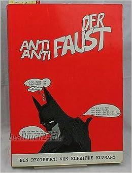 Der Anti-Antifaust, oder, Wie man Goethes Faust abschaffen