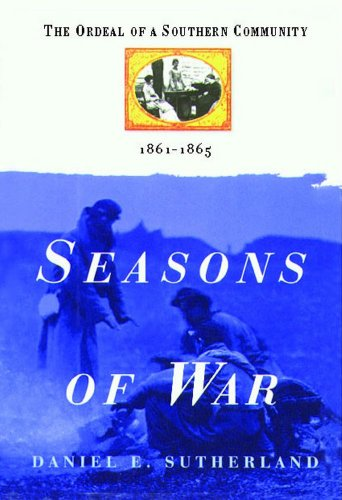 Seasons of War: The Ordeal of a Southern Community 1861-1865