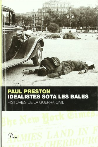 Descargar Libro Idealistes Sota Les Bales.: Històries De La Guerra Civil Paul Preston