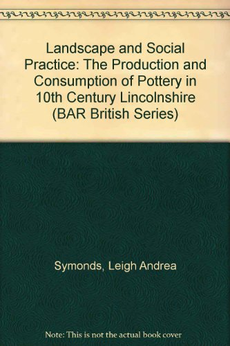 Vista and Social Practice: The Production and Consumption of Pottery in 10th Century Lincolnshire (British Archaeological Reports British Series)