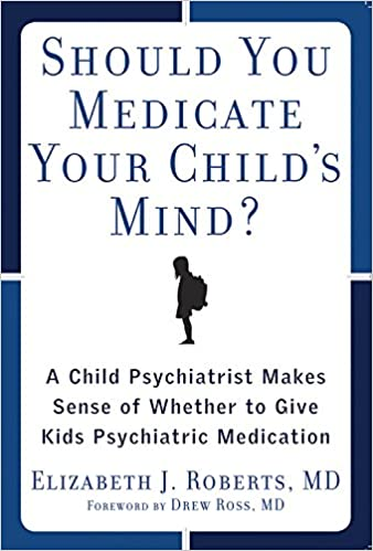 Why I Didnt Want To Medicate My >> Should You Medicate Your Child S Mind A Child Psychiatrist Makes