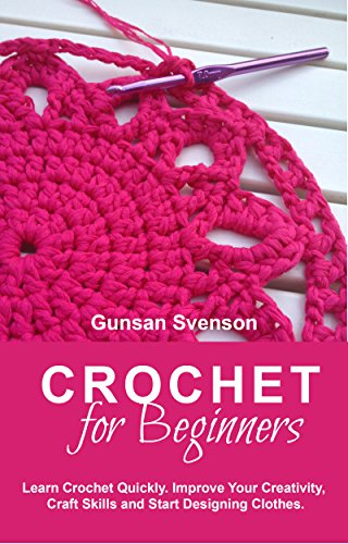 Crochet Hat Free (Crochet: Crochet for Beginners: Learn Crochet Quickly. Improve Your Creativity, Craft Skills and Start Designing Clothes (crochet, crochet patterns))