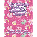 My Unicorn Sticker Collecting Album: A Blank Album to Save All of Your Favorite Stickers: 24 Colorful Pages with Unicorn Theme To Organize and Create a Fun Keepsake