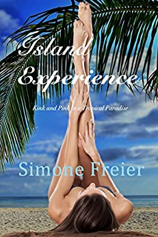 Island Experience: Kink and Pink in a Tropical Paradise (Experiences Book 7) by [Freier, Simone]