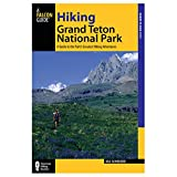 Hiking Grand Teton National Park, 3rd: A Guide to the Park s Greatest Hiking Adventures (Regional Hiking Series)