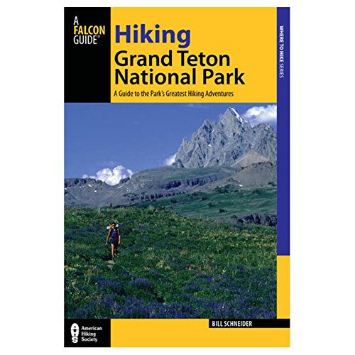 Hiking Grand Teton National Park, 3rd: A Guide to the Park's Greatest Hiking Adventures (Regional Hiking Series)