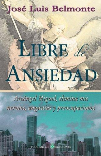 Libre de ansiedad: Arcangel Miguel, elimina mis nervios, angustias y preocupaciones (Spanish Edition) [Jose Luis Belmonte] (Tapa Blanda)