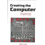 Creating the Computer: Government, Industry and High Technology