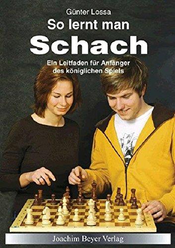 So lernt man Schach: Ein Leitfaden für Anfänger des königlichen Spiels