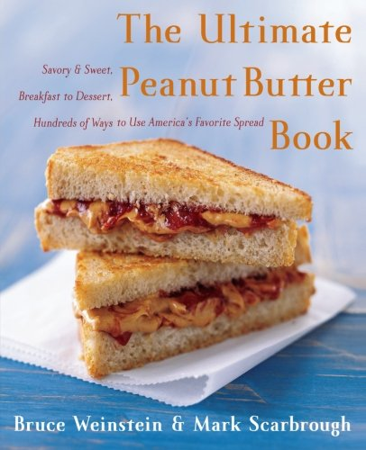 The Ultimate Peanut Butter Book: Savory and Sweet, Breakfast to Dessert, Hundreds of Ways to Use America's Favorite Spread (Ultimate Cookbooks)