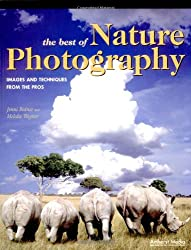 The Best of Nature Photography: Images and Techniques from the Pros