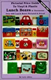Pictorial Price Guide to Vinyl & Plastic Lunch Boxes & Thermoses: Over 600 Lunch Boxes Pictured & Priced