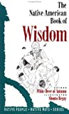 The Native American Book of Wisdom, White Deer of Autumn Staff, 0941831744