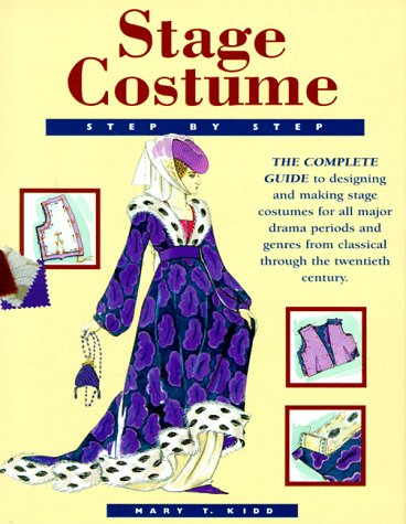Period Drama Costume Patterns (Stage Costume Step-By-Step: The Complete Guide to Designing and Making Stage Costumes for All Major Drama Periods and Genres from Classical Through the Twentieth Century)