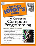 Complete Idiot`s Guide to a Career in Computer Programming