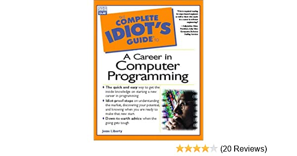 Complete Idiot`s Guide to a Career in Computer Programming ...