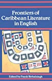 Frontiers of Caribbean Literature in English, , 0312126387