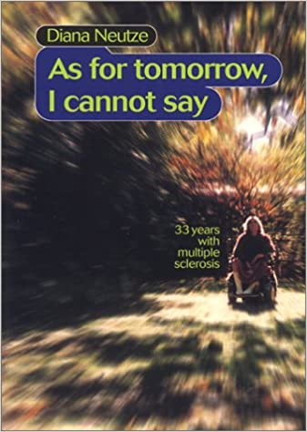 Book As for Tomorrow I Cannot Say: 33 Years with Multiple Sclerosis