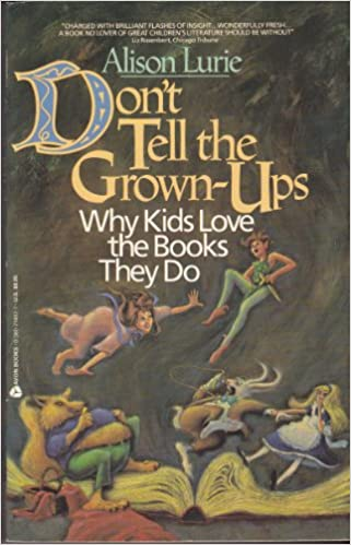 Book Don't Tell the Grown-Ups: Why Kids Love the Books They Do