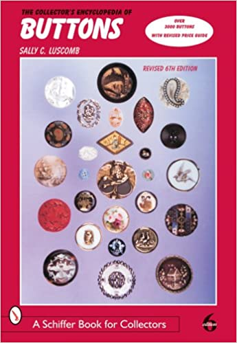 The Collector's Encyclopedia of Buttons (Schiffer Book for