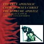 The True Apostolic Church: Jesus Christ Is the Supreme Apostle | Henry Harrison Epps, Jr